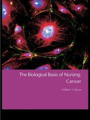 The Biological Basis of Nursing: Cancer ebook by William T. Blows