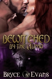 Bewitched by the Alpha (Bite of the Moon) ebook by Bryce Evans
