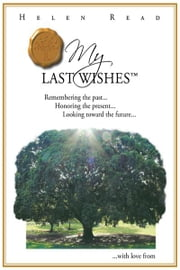 MY LAST WISHES - Remembering the past … Honoring the present … Looking toward the future … ebook by Helen Read
