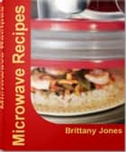 Microwave Recipes ebook by Brittany Jones