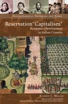 "Reservation ""Capitalism"": Economic Development in Indian Country ebook by Robert J. Miller"