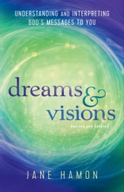Dreams and Visions - Understanding and Interpreting God's Messages to You ebook by Jane Hamon,Dutch Sheets
