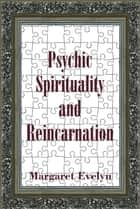 Psychic Spirituality and Reincarnation ebook by Margaret Evelyn