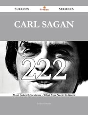 Carl Sagan 222 Success Secrets - 222 Most Asked Questions On Carl Sagan - What You Need To Know ebook by Evelyn Gonzales
