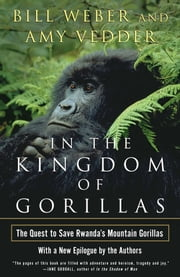 In the Kingdom of Gorillas - The Quest to Save Rwanda's Mountain Gorillas ebook by Bill Weber,Amy Vedder
