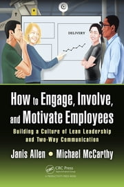 How to Engage, Involve, and Motivate Employees - Building a Culture of Lean Leadership and Two-Way Communication ebook by Janis Allen,Michael McCarthy