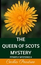 The Queen of Scots Mystery ebook by Cecilia Peartree