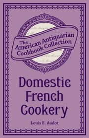 Domestic French Cookery ebook by Louis Eustache Audot,Eliza Leslie