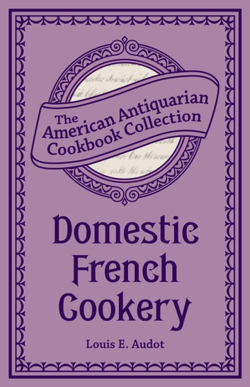 Domestic French Cookery ebook by Louis Eustache Audot