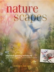 Naturescapes: Innovative Painting Techniques Using Acrylics, Sponges, Natural Materials and More ebook by Tse, Terrence Lun