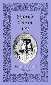 Gypsy's Cousin Joy ebook by Elizabeth Stuart Phelps