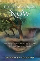 THE IMMORTAL NOW: Ascension and the Nature of the Present Time ebook by Patricia Grabow
