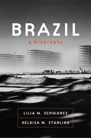 Brazil - A Biography ebook by Lilia M. Schwarcz, Heloisa M. Starling