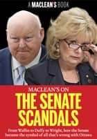 Maclean's on the Senate Scandals - From Wallin to Duffy to Wright, how the Senate became the symbol of all that's wrong with Ottawa ebook by Maclean's