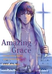 Amazing Grace - Yaoi ovel ebook by 檜原まり子/Mariko Hihara