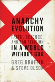 Anarchy Evolution - Faith, Science, and Bad Religion in a World Without God ebook by Greg Graffin, Steve Olson