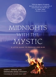 Midnights with the Mystic - A Little Guide to Freedom and Bliss ebook by Simone, Cheryl,Vasudev, Sadhguru Jaggi