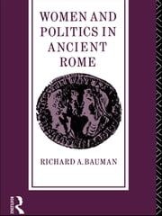 Women and Politics in Ancient Rome ebook by Richard A. Bauman
