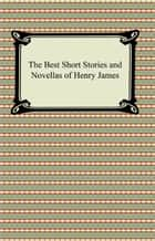 The Best Short Stories and Novellas of Henry James ebook by Henry James