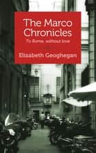 The Marco Chronicles ebook by Elizabeth Geoghegan