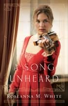A Song Unheard (Shadows Over England Book #2) ebook by Roseanna M. White