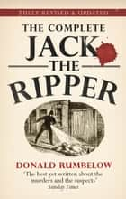Complete Jack The Ripper ebook by Donald Rumbelow