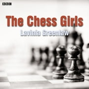 The Chess Girls - A BBC Radio 4 dramatisation audiobook by Lavinia Greenlaw