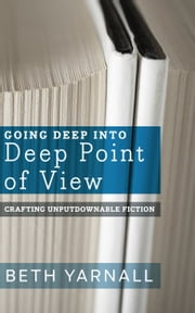 Going Deep Into Deep Point of View ebook by Beth Yarnall