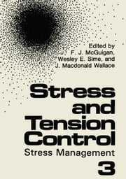 Stress and Tension Control 3 - Stress Management ebook by F.J. McGuigan,W.E. Sime,J.M. Wallace