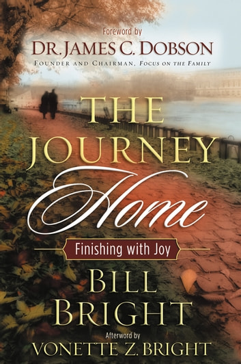 The Journey Home - Finishing with Joy ebook by Bill Bright