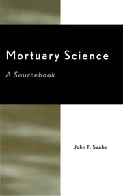 Mortuary Science - A Sourcebook ebook by John F. Szabo