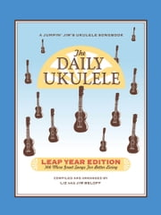 The Daily Ukulele - Leap Year Edition - 366 More Songs for Better Living ebook by Hal Leonard Corp., Jim Beloff, Liz Beloff