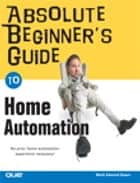 Absolute Beginner's Guide to Home Automation ebook by Mark Edward Soper