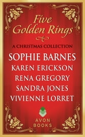 Five Golden Rings - A Christmas Collection ebook by Sophie Barnes,Karen Erickson,Rena Gregory,Sandra Jones,Vivienne Lorret