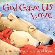 God Gave Us Love ebook by Lisa Tawn Bergren