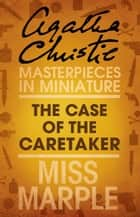 The Case of the Caretaker: A Miss Marple Short Story ebook by Agatha Christie