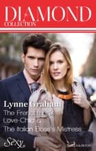 Lynne Graham Diamond Collection 201307/The Frenchman's Love-Child/The Italian Boss's Mistress ebook by Lynne Graham