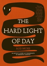 The Hard Light of Day - An Artist's Story of Friendships in Arrernte Country ebook by Rod Moss