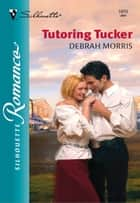 Tutoring Tucker ebook by Debrah Morris