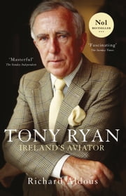 Tony Ryan: Ireland's Aviator ebook by Richard Aldous