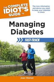 The Complete Idiot's Guide to Managing Diabetes Fast-Track ebook by Joan Clark-Warner MS, RD, CDE