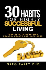 30 Habits of Truly Successful Living ebook by Parrywellness