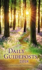 Daily Guideposts 2018 - A Spirit-Lifting Devotional ebook by Guideposts