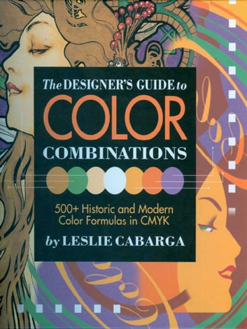 The Designer's Guide to Color Combinations ebook by Leslie Cabarga