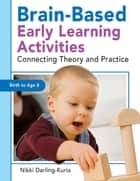 Brain-Based Early Learning Activities - Connecting Theory and Practice ebook by