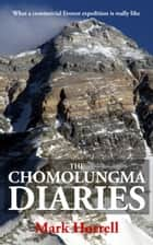 The Chomolungma Diaries: What a commercial Everest expedition is really like ebook by Mark Horrell
