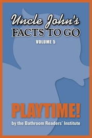Uncle John's Facts to Go Playtime! ebook by Bathroom Readers' Institute