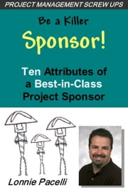 Be a Killer Sponsor! Ten Attributes of a Best-in-Class Sponsor ebook by Lonnie Pacelli