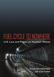 Fuel Cycle to Nowhere: U.S. Law and Policy on Nuclear Waste ebook by Stewart, Richard Burleson