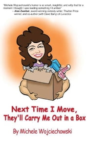 Next Time I Move, They'll Carry Me Out in a Box ebook by Michele Wojciechowski